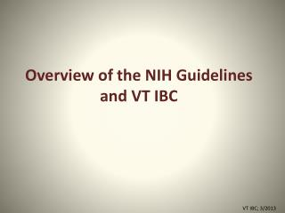Overview of the NIH Guidelines  and VT IBC