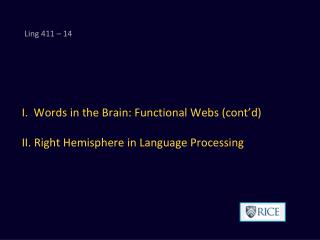 I.  Words in the Brain: Functional Webs (cont'd) II. Right Hemisphere in Language Processing