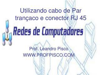 Utilizando cabo de Par trançaco e conector RJ 45