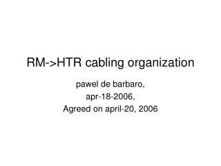 RM->HTR cabling organization