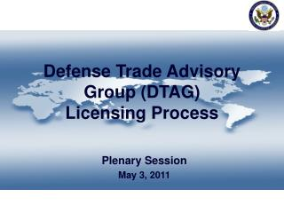 Defense Trade Advisory Group (DTAG) Licensing Process