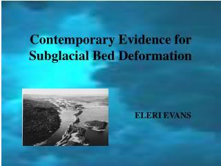 Contemporary Evidence for Subglacial Bed Deformation