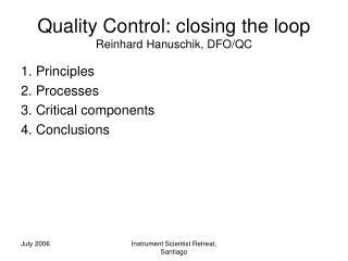 Quality Control: closing the loop Reinhard Hanuschik, DFO/QC