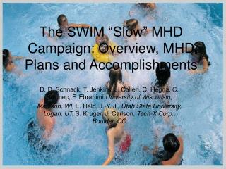 "The SWIM ""Slow"" MHD Campaign: Overview, MHD Plans and Accomplishments"