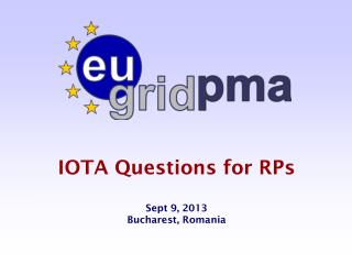 IOTA Questions for RPs Sept 9, 2013 Bucharest, Romania