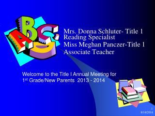 Mrs. Donna Schluter- Title 1 Reading Specialist Miss Meghan Panczer-Title 1  Associate Teacher