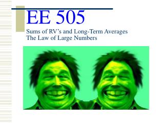 EE 505 Sums of RV's and Long-Term Averages  The Law of Large Numbers