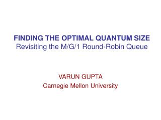 FINDING THE OPTIMAL QUANTUM SIZE Revisiting the M/G/1 Round-Robin Queue