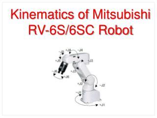 Kinematics of  Mitsub i shi RV- 6S/6SC Robot