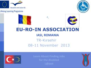 ' '  EU-RO-IN ASSOCIATION  IASI, ROMANIA  TR- Kırsehir   08-11 November  2013