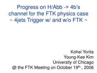 Progress on H/Abb -> 4b's channel for the FTK physics case ~ 4jets Trigger w/ and w/o FTK ~