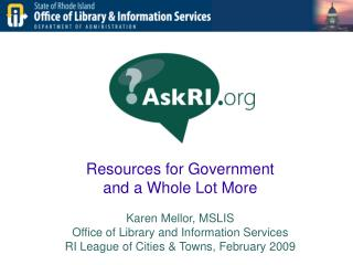 Resources for Government  and a Whole Lot More Karen Mellor, MSLIS