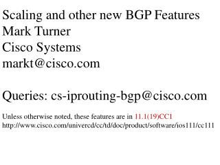 Scaling and other new BGP Features Mark Turner Cisco Systems markt@cisco