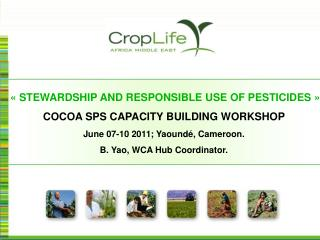 « STEWARDSHIP AND RESPONSIBLE USE OF PESTICIDES » COCOA SPS CAPACITY BUILDING WORKSHOP