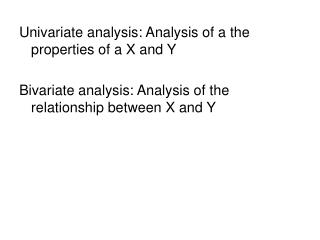 Univariate analysis: Analysis of a the properties of a X and Y