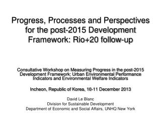 Progress, Processes and Perspectives for the post-2015 Development Framework: Rio+20 follow-up