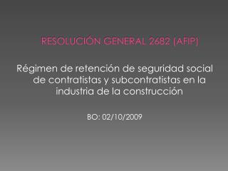 RESOLUCIÓN GENERAL 2682 (AFIP)