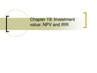 Chapter 19: Investment value: NPV and IRR