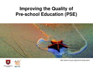 Improving the Quality of       Pre-school Education (PSE)