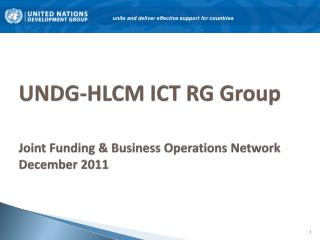 UNDG-HLCM ICT RG Group Joint Funding & Business Operations Network December 2011