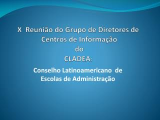 X� �Reuni�o do Grupo de  Diretores  de  Centros de  Informa��o  do  CLADEA :