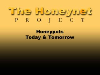 Honeypots Today & Tomorrow