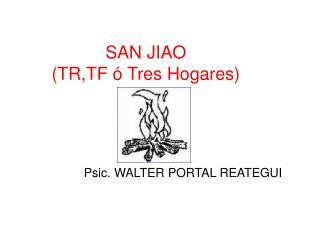 SAN JIAO  (TR,TF ó Tres Hogares)