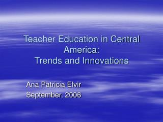 Teacher Education in Central America:  Trends and Innovations