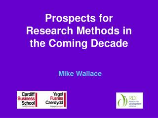 Prospects for Research Methods in the Coming Decade Mike Wallace