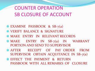COUNTER OPERATION SB CLOSURE OF ACCOUNT