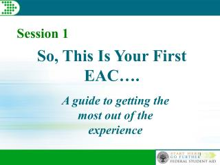 So, This Is Your First EAC….