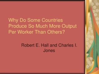 Why Do Some Countries Produce So Much More Output Per Worker Than Others?