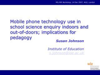 Susan Johnson Institute of Education  s.johnson@ioe.ac.uk