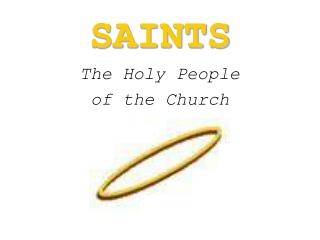 SAINTS The Holy People  of the Church