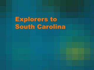 Explorers to South Carolina