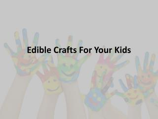 Edible Crafts For Your Kids