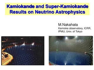 M.Nakahata Kamioka observatory, ICRR, IPMU, Univ. of Tokyo