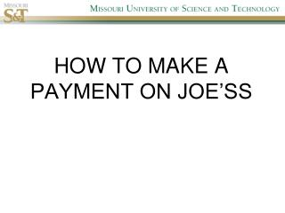 HOW TO MAKE A PAYMENT ON JOE�SS