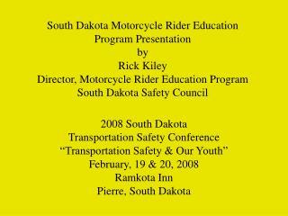2008 South Dakota Transportation Safety Conference �Transportation Safety & Our Youth�