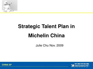 Strategic Talent Plan in  Michelin China Julie Chu Nov. 2009