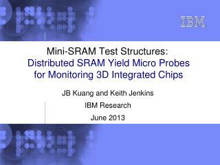 JB Kuang and Keith Jenkins IBM Research June 2013