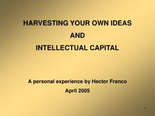 HARVESTING YOUR OWN IDEAS AND INTELLECTUAL CAPITAL