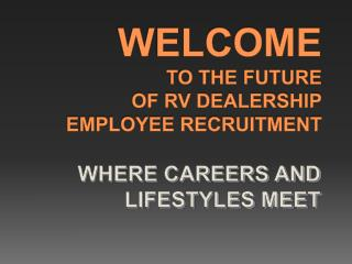 WELCOME TO THE FUTURE OF RV DEALERSHIP EMPLOYEE RECRUITMENT