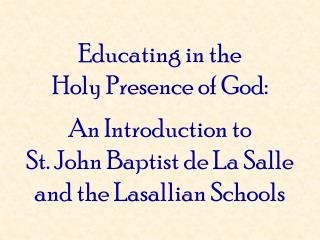 Educating in the Holy Presence of God: An Introduction to St. John Baptist de La Salle