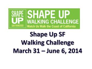 Shape Up SF  Walking Challenge  March 31 – June 6, 2014