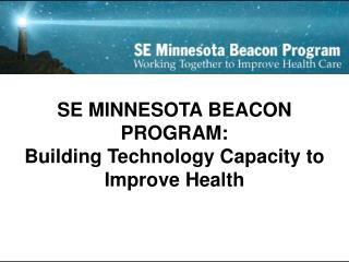 SE MINNESOTA BEACON PROGRAM: Building Technology Capacity to Improve Health