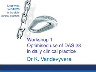 Workshop 1 Optimised use of DAS 28 in daily clinical practice