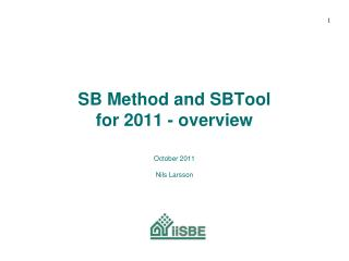 SB Method and SBTool  for 2011 - overview October 2011 Nils Larsson