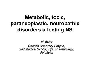 Metabolic, toxic, paraneoplastic, neuropathic disorders affecting NS