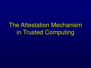 The Attestation Mechanism in Trusted Computing